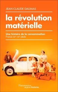 Jean-Claude Daumas - La révolution matérielle - Une histoire de la consommation (France XIXe-XXIe siècle).