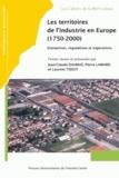 Jean-Claude Daumas et Pierre Lamard - Les territoires de l'industrie en Europe (1750-2000) - Entreprises, régulations et trajectoires.