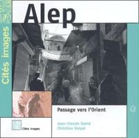 Jean-Claude David et Christine Delpal - Alep - Passage vers l'Orient.