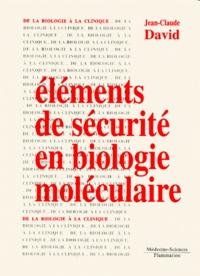 Jean-Claude David - Eléments de sécurité en biologie moléculaire.