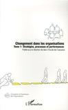 Jean-Claude de Crescenzo et Jean-Louis Flores - Changement dans les organisations - Tome 1, Stratégies, processus et performances.