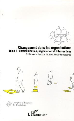 Jean-Claude de Crescenzo et Philippe Bernoux - Changement dans les organisations - Tome 2, Communication, négociation et interventions.