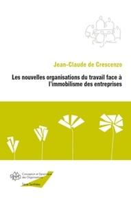 Jean-Claude de Crescenzo - Les nouvelles organisations du travail face a l'immobilisme des entreprises.