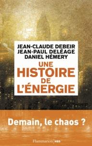 Jean-Claude Debeir et Jean-Paul Deléage - Une histoire de l'énergie.