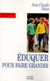 Jean-Claude Delas - Éduquer pour faire grandir.