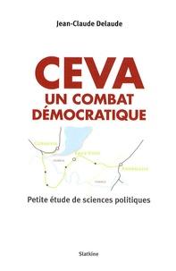 Jean-Claude Delaude - CEVA : Un combat démocratique - Petite étude de sciences politiques.