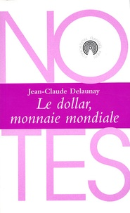 Jean-Claude Delaunay - Le dollar, monnaie mondiale.