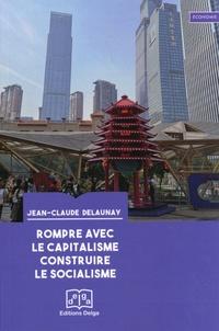 Jean-Claude Delaunay - Rompre avec le capitalisme, construire le socialisme.