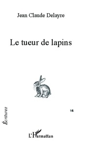 Jean-Claude Delayre - Le tueur de lapins.