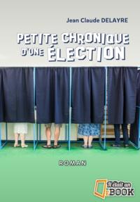 Jean-Claude Delayre - Petite chronique d'une election.