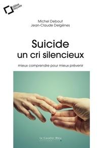 Jean-Claude Delgenès et Michel Debout - Suicide, un cri silencieux - Mieux comprendre pour mieux prévenir.