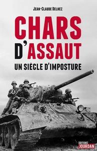 Jean-Claude Delhez - Chars d'assaut - Un siècle d'imposture.