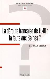 Jean-Claude Delhez - La déroute française de 1940 : la faute aux Belges ?.