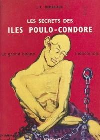 Jean-Claude Demariaux - Les secrets des îles Poulo-Condore - Le grand bagne indochinois.