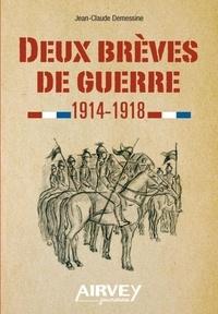 Jean-Claude Demessine - Deux brèves de guerre 1914-1918.