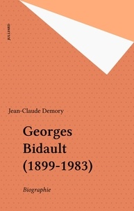 Jean-Claude Demory - Georges Bidault - 1899-1983, biographie.