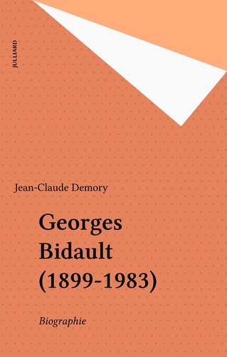 Georges Bidault. 1899-1983, biographie