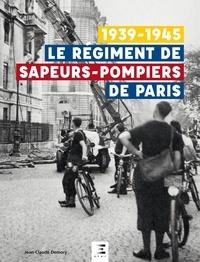 Jean-Claude Demory - Le régiment de sapeurs-pompiers de Paris 1939-1945.