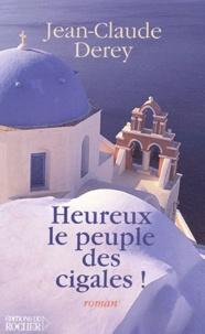 Jean-Claude Derey - Heureux le peuple des cigales !.
