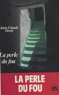 Jean-Claude Derey - La perle du fou - Roman.