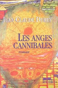 Jean-Claude Derey - Les anges cannibales.