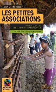 Les petites associations- L'artisanat discret de la solidarité internationale ; les liens Loire-Atlantique - Madagascar - Jean-Claude Dessaivre |