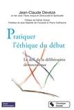Jean-Claude Devèze - Pratiquer l'éthique du débat - Le défi de la délibération démocratique.