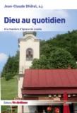 Jean-Claude Dhôtel - Dieu au quotidien - A la manière d'Ignace de Loyola.