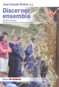 Jean-Claude Dhôtel - Discerner ensemble - Guide pratique du discernement communautaire.