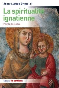 Jean-Claude Dhôtel - La spiritualité ignatienne - Points de repère.