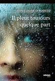 Jean-Claude Di Ruocco - Il pleut toujours quelque part.