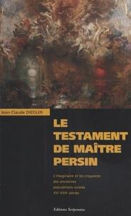 Jean-Claude Diedler - Le testament de Maître Persin. - L'imaginaire et les croyances des anciennes populations rurales  XVe-XVIIe siècles.