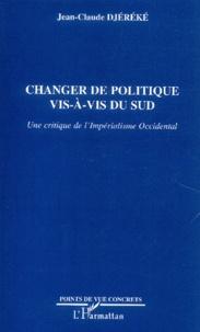 Jean-Claude Djéréké - Changer de politique vis-à-vis du Sud - Une critique de l'impérialisme occidental.