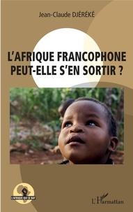 Jean-Claude Djéréké - L'Afrique francophone peut-elle s'en sortir ?.