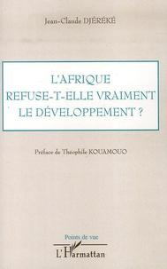 Jean-Claude Djéréké - L'Afrique refuse-t-elle vraiment le développement ?.