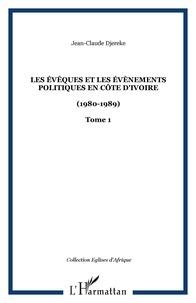 Jean-Claude Djéréké - Les évêques et les évènements politiques en Côte d'Ivoire (1980-1989) - Tome 1.