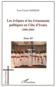Jean-Claude Djéréké - Les évêques et les évènements politiques en Côte d'Ivoire - 2000-2005 Tome 3.