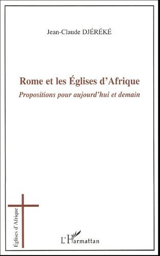 Jean-Claude Djéréké - Rome et les Eglises d'Afrique - Propositions pour aujourd'hui et demain.
