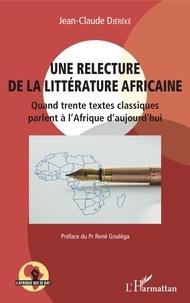 Jean-Claude Djéréké - Une relecture de la littérature africaine - Quand trente textes classiques parlent à l'Afrique d'aujourd'hui.