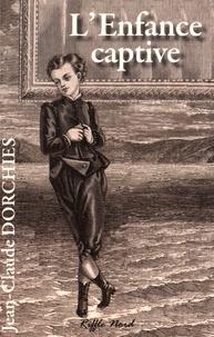 Jean-Claude Dorchies - L'enfance captive.