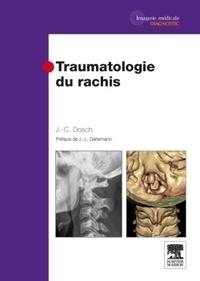 Jean-Claude Dosch - Traumatologie du rachis.