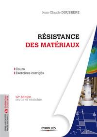 Jean-Claude Doubrère - Résistance des matériaux - Cours et exercices corrigés.