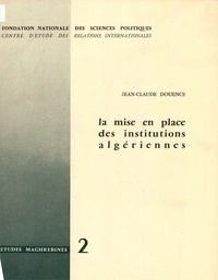 Jean-Claude Douence - La mise en place des institutions algériennes.