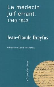 Jean-Claude Dreyfus - Le médecin juif errant, 1940-1943.