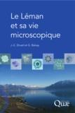 Jean-Claude Druart et Gérard Balvay - Le Léman et sa vie microscopique.