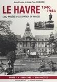 Jean-Claude Dubosq et Jean-Paul Dubosq - Le Havre 1940-1944 : cinq années d'occupation en images (1). 1940-1942.