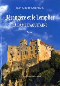 Jean-Claude Dubreuil - Bérangère et le Templier Tome 1 : La dame d'Aquitaine.