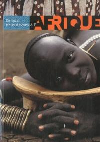 Jean-Claude Duclos et Olivier Cogne - Ce que nous devons à l'Afrique.