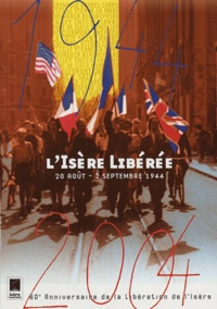 Jean-Claude Duclos et Pierre Bolle - L'Isère libérée - 20 août - 2 septembre 1944.