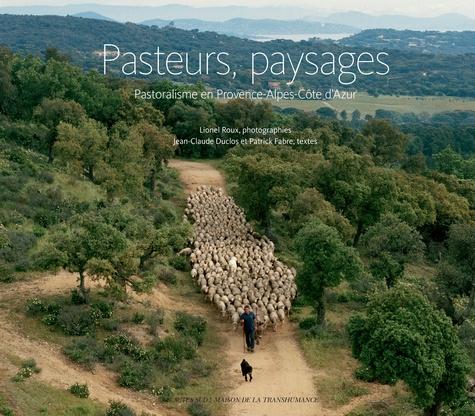 Jean-Claude Duclos et Patrick Fabre - Pasteurs, paysages - Pastoralisme en Provence-Alpes-Côte d'Azur.